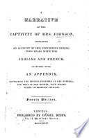 The Captive American  containing an account of the sufferings of Mrs  Johnson  etc Book PDF