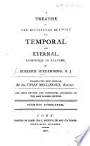 A treatise of the difference betwixt the temporal and eternal     Translated     by Sir Vivian Mullineaux     And since revised and corrected  according to the last Spanish edition Book PDF
