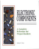 Electrical Components  A Complete Reference for Project Builders