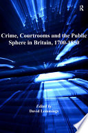 Crime  Courtrooms and the Public Sphere in Britain  1700 1850