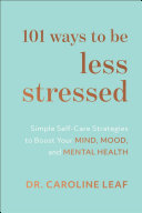 101 Ways to Be Less Stressed: Simple Self-Care Strategies to Boost Your Mind, Mood, and Mental Health