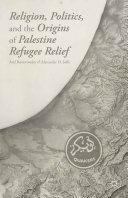 download ebook religion, politics, and the origins of palestine refugee relief pdf epub