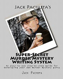 Jack Pachuta s Super Secret Murder Mystery Writing System