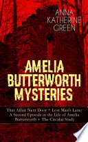 AMELIA BUTTERWORTH MYSTERIES  That Affair Next Door   Lost Man s Lane  A Second Episode in the Life of Amelia Butterworth   The Circular Study
