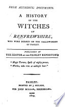 From authentic documents. A History of the Witches of Renfrewshire, who were burned on the Gallowgreen of Paisley. Published by the Editor of the Paisley Repository