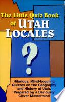 The Little Quiz Book of Utah Locales