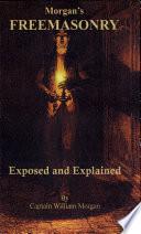 Morgan's Freemasonry Exposed and Explained