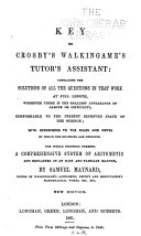 Book Key to Crosby's Walkingame's Tutor's Assistant: Containing the Solutions of All the Questions in that Work at Full Length, Wherever There is the Smallest Appearance of Labour Or Difficulty, Conformable to the Present Improved State of the Science
