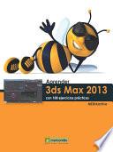 Aprender 3DS Max 2013 con 100 ejercicios pr  cticos