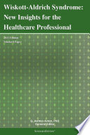 Wiskott-Aldrich Syndrome: New Insights for the Healthcare Professional: 2011 Edition