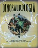Dinosaurologia  Alla scoperta di un mondo perduto