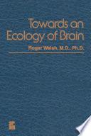 Towards An Ecology Of Brain