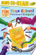True Colors  The Story of Crayola Book PDF