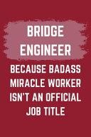 Bridge Engineer Because Badass Miracle Worker Isn T An Official Job Title