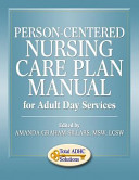 Person Centered Nursing Care Plan Manual for Adult Day Services