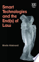 Smart Technologies and the End(s) of Law Technologies That Reconstruct Our World