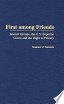First Among Friends Interest Groups The U S Supreme Court And The Right To Privacy