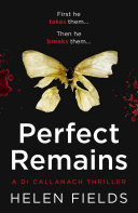 Perfect Remains: A gripping crime thriller that isn't for the faint-hearted (A DI Callanach Thriller) Book Cover