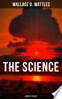 THE SCIENCE OF WALLACE D  WATTLES  Complete Trilogy