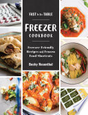 Fast to the Table Freezer Cookbook  Freezer Friendly Recipes and Frozen Food Shortcuts