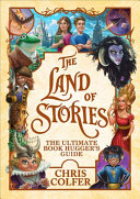 The Land Of Stories: The Ultimate Book Hugger's Guide : bestselling series -- now in...