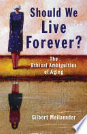 Should We Live Forever? : over the implications of the...