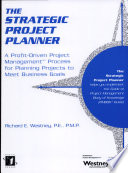 The Strategic Project Planner : project planning properly. provides a proven question-and-question...