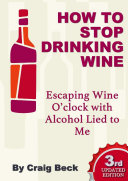 How to Stop Drinking Wine  Escaping Wine O   clock with Alcohol Lied to Me