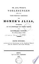 Fr  Aug  Wolf s Vorlesungen   ber die vier ersten Ges  nge von Homer s Jlias