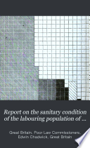 Report On The Sanitary Condition Of The Labouring Population Of Great Britain