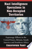 Nazi Intelligence Operations In Non Occupied Territories