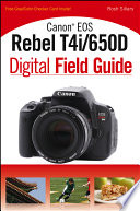 Canon EOS Rebel T4i 650D Digital Field Guide