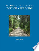 PATHWAY OF FREEDOM PARTICIPANT'S GUIDE : guides us on our individual journey of change,...