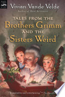 Tales from the Brothers Grimm and the Sisters Weird Are Horrible Children Who Deserve