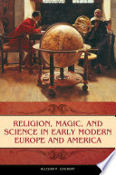 Religion Magic And Science In Early Modern Europe And America book