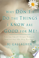 Why Don T I Do The Things I Know Are Good For Me