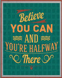 Believe You Can and You re Halfway There