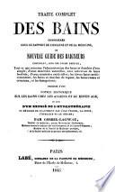 Traité complet des bains, considérés sous le rapport de l'hygiène et de la médecine, ou Nouveau guide des baigneurs, etc