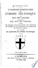 Recherches sur l'ancienne constitution de l'Ordre Teutonique et sur ses usages comparés avec ceux des Templiers