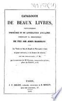 Catalogue de beaux livres, particulièrement d'histoire et de littérature anglaises, composant la bibliothèque de feu Sir John Hardley