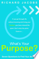 What s Your Purpose  Seven Questions to Find Your Answer