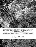 Review for Praxis II Secondary Mathematics Exam Version 3   Complete Solutions