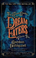 The Glass Books Of The Dream Eaters, Volume Two : seductive, terrifying, all-too-real world. a beguiling, erotic...