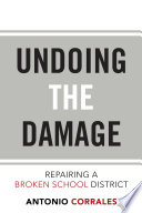Undoing The Damage Repairing A Broken School District