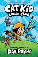 Cat Kid Comic Club: A Graphic Novel (Cat Kid Comic Club #1): From the Creator of Dog Man Book
