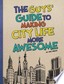 The Guys Guide To Making City Life More Awesome