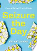 Seizure The Day Living A Happy Life Despite Illness