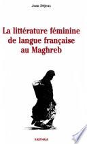 La littérature féminine de langue française au Maghreb