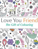 Love You Friend  The Gift of Colouring