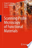 Scanning Probe Microscopy Of Functional Materials : overview of the rapidly developing field of novel...
